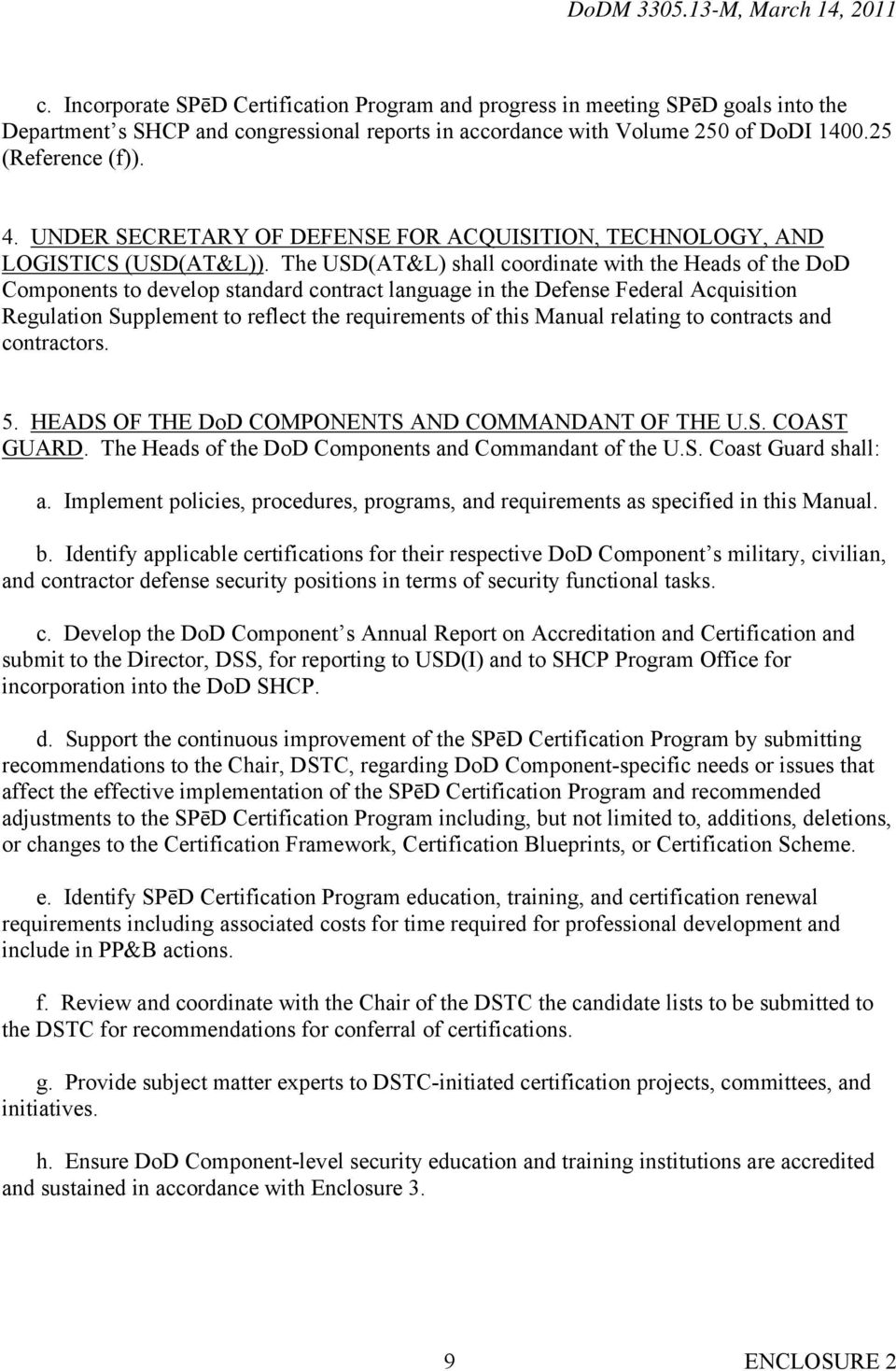 The USD(AT&L) shall coordinate with the Heads of the DoD Components to develop standard contract language in the Defense Federal Acquisition Regulation Supplement to reflect the requirements of this