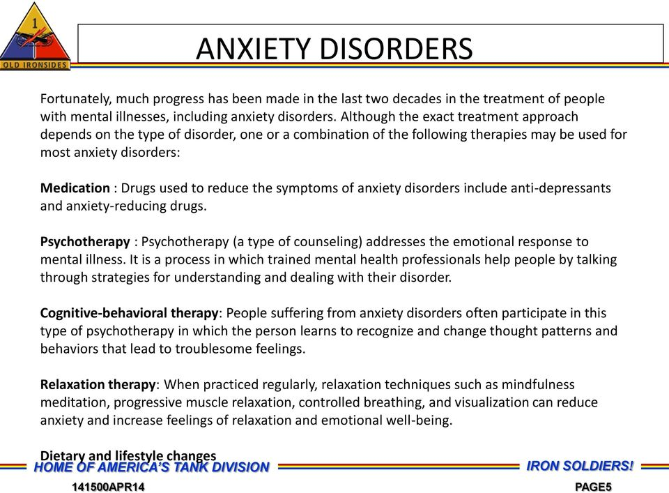 symptoms of anxiety disorders include anti-depressants and anxiety-reducing drugs. Psychotherapy : Psychotherapy (a type of counseling) addresses the emotional response to mental illness.