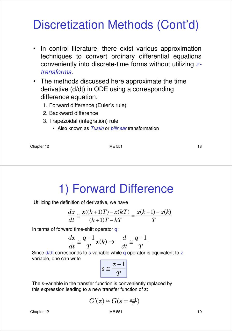rapezoidal integration ti rule Also known as ustin or bilinear transformation Chapter 12 ME 551 18 1 Forward Difference Utilizing the definition of derivative, we have d k 1 k k 1 k = dt k 1 k In