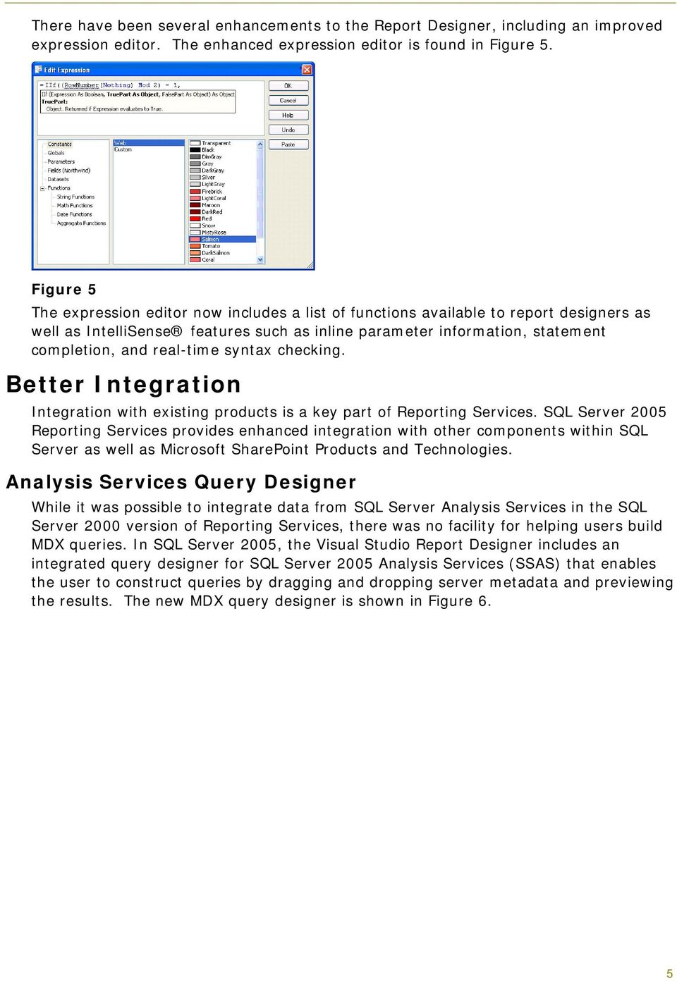 real-time syntax checking. Better Integration Integration with existing products is a key part of Reporting Services.