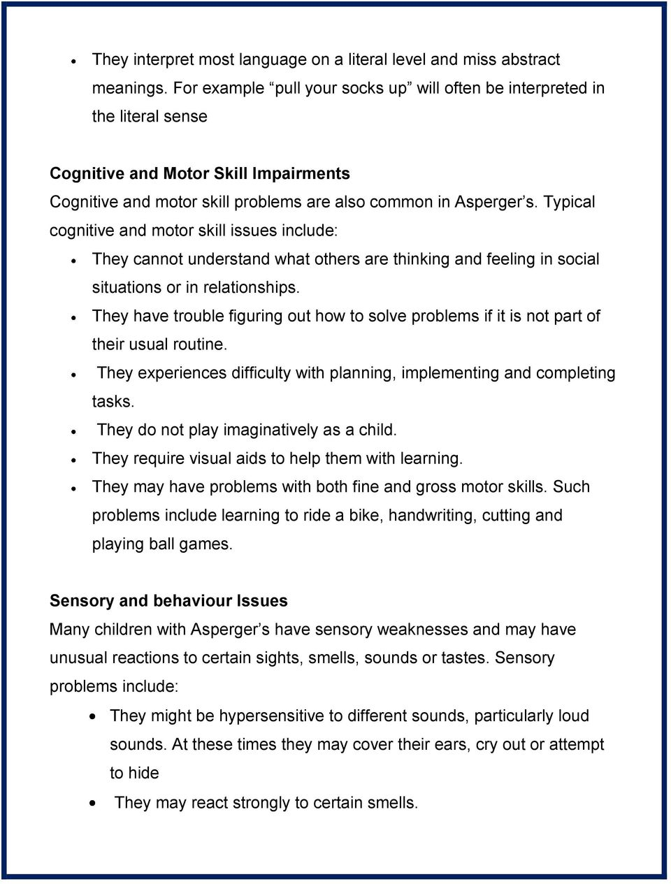 Typical cognitive and motor skill issues include: They cannot understand what others are thinking and feeling in social situations or in relationships.