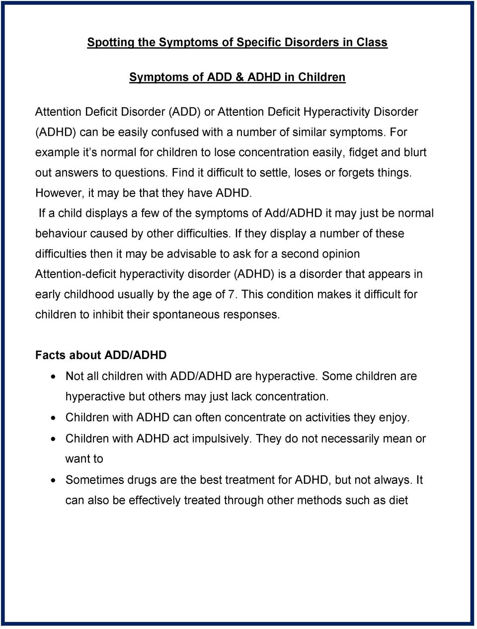However, it may be that they have ADHD. If a child displays a few of the symptoms of Add/ADHD it may just be normal behaviour caused by other difficulties.