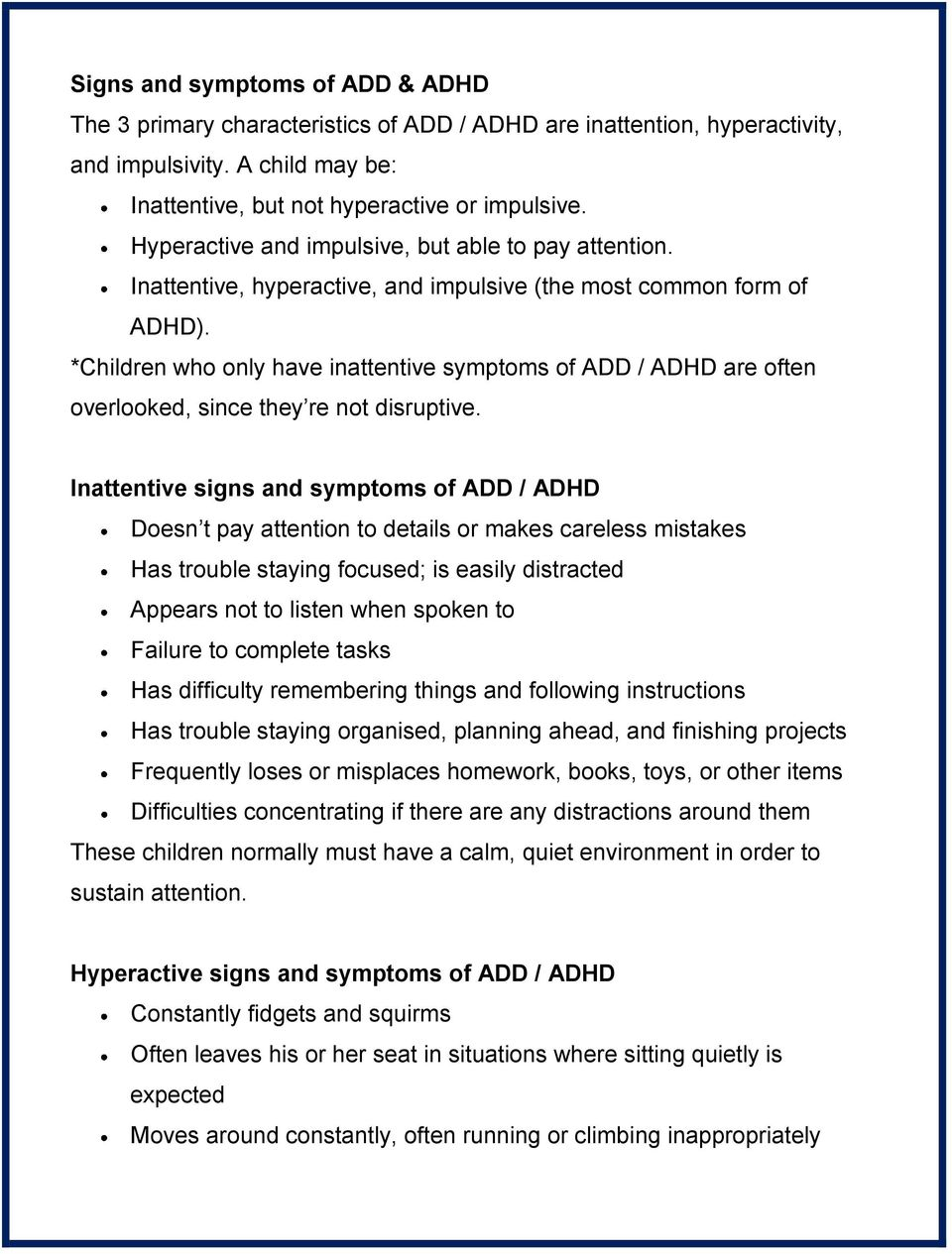 *Children who only have inattentive symptoms of ADD / ADHD are often overlooked, since they re not disruptive.