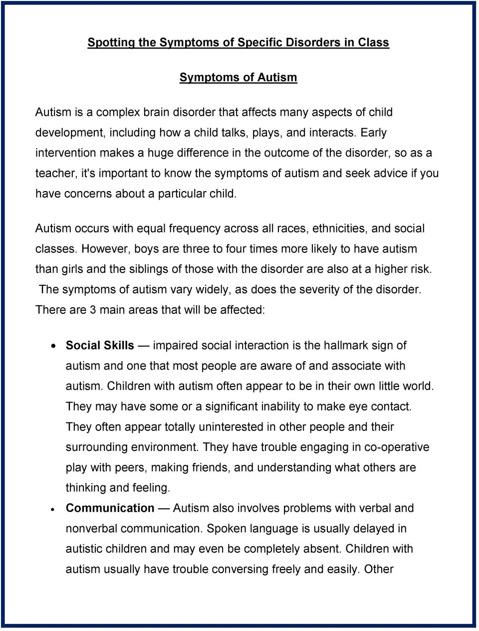 Early intervention makes a huge difference in the outcome of the disorder, so as a teacher, it's important to know the symptoms of autism and seek advice if you have concerns about a particular child.