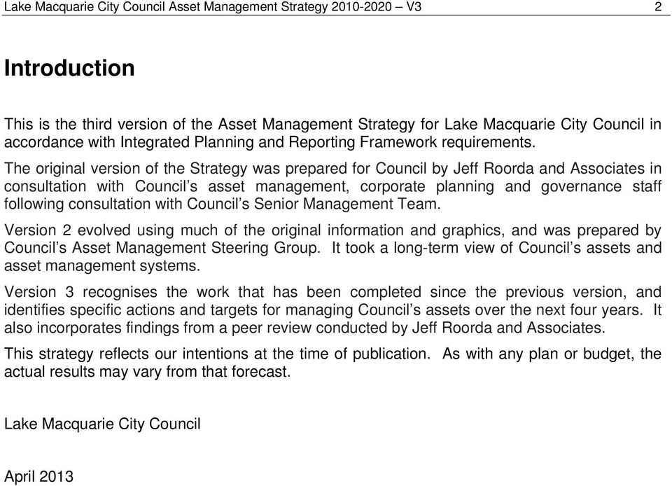 The original version of the Strategy was prepared for Council by Jeff Roorda and Associates in consultation with Council s asset management, corporate planning and governance staff following