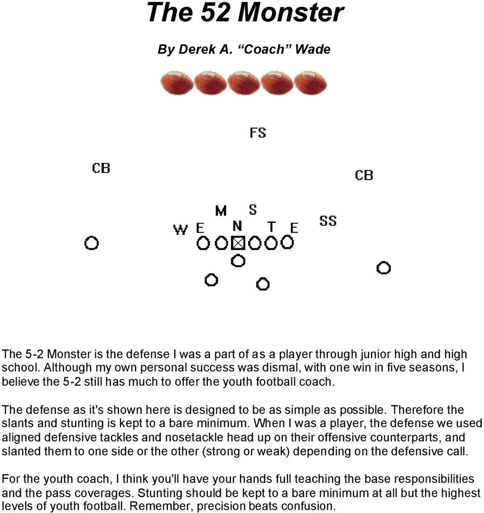 The defense as it's shown here is designed to be as simple as possible. Therefore the slants and stunting is kept to a bare minimum.