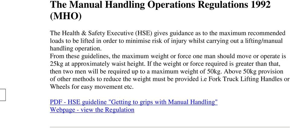 From these guidelines, the maximum weight or force one man should move or operate is 25kg at approximately waist height.