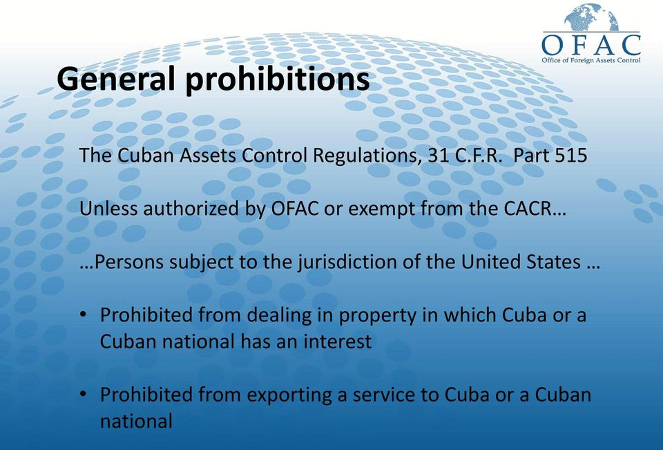 Part 515 Unless authorized by OFAC or exempt from the CACR Persons subject to the