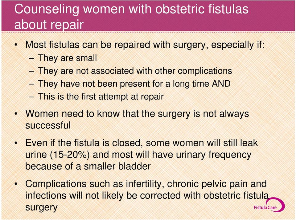 surgery is not always successful Even if the fistula is closed, some women will still leak urine (15-20%) and most will have urinary frequency