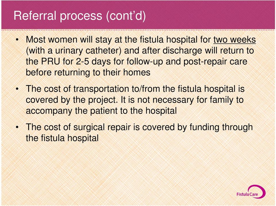 homes The cost of transportation to/from the fistula hospital is covered by the project.