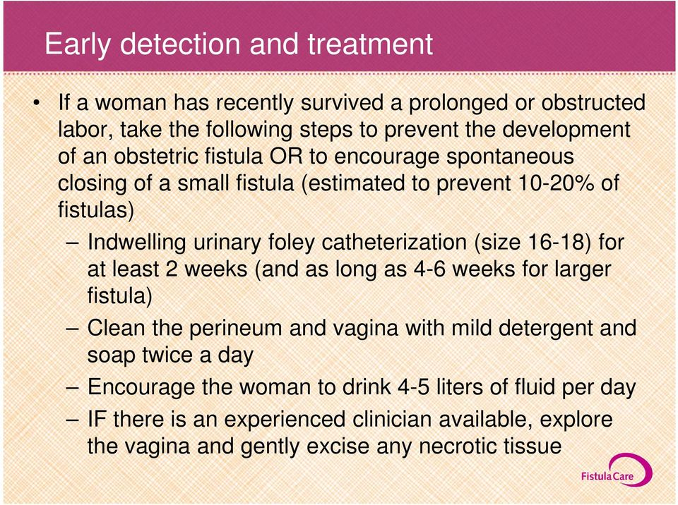 (size 16-18) for at least 2 weeks (and as long as 4-6 weeks for larger fistula) Clean the perineum and vagina with mild detergent and soap twice a day
