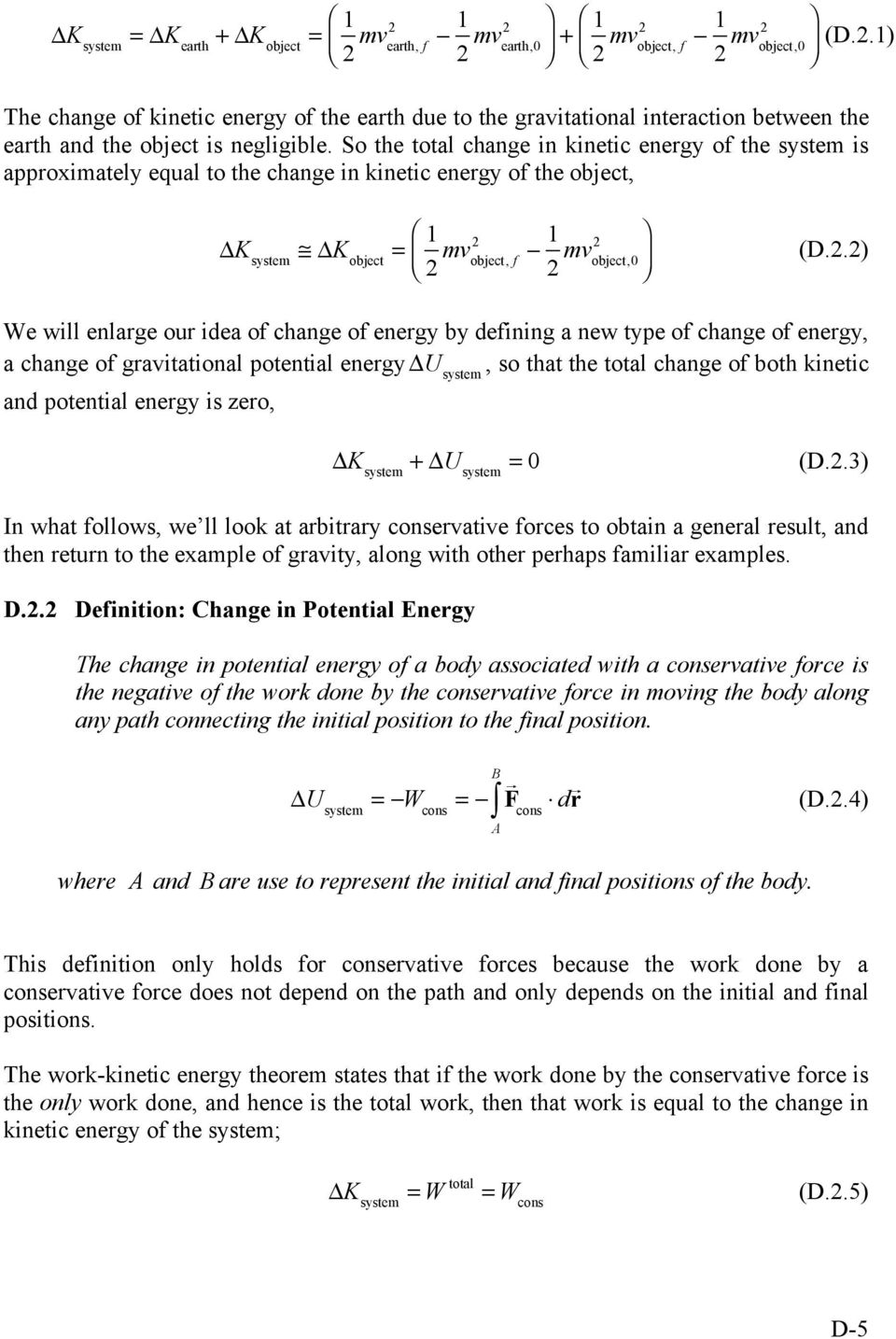 mv 2 object, f % & # 1 2 mv 2 object,0 ' ( ) (D.2.2) We will enlarge our idea of change of energy by defining a new type of change of energy, a change of gravitational potential energy U system, so