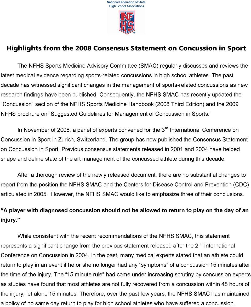 Consequently, the NFHS SMAC has recently updated the Concussion section of the NFHS Sports Medicine Handbook (2008 Third Edition) and the 2009 NFHS brochure on Suggested Guidelines for Management of