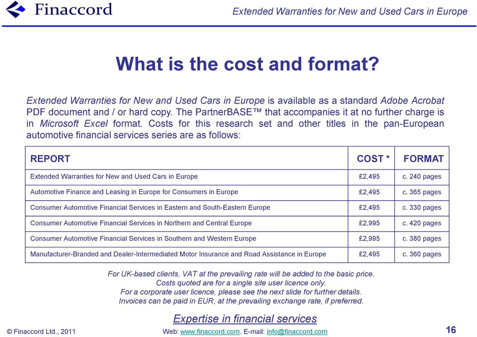 Costs for this research set and other titles in the pan-european automotive financial services series are as follows: REPORT COST * FORMAT Extended Warranties for New and Used Cars in Europe 2,495 c.