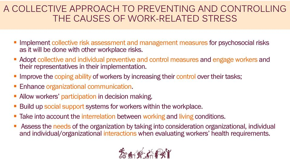 Improve the coping ability of workers by increasing their control over their tasks; Enhance organizational communication. Allow workers participation in decision making.