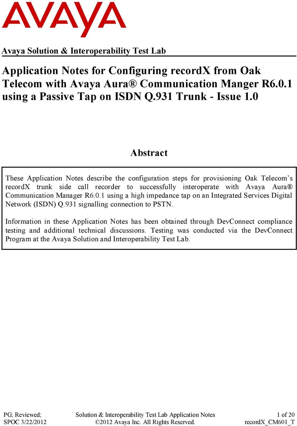 0 Abstract These Application Notes describe the configuration steps for provisioning Oak Telecom s recordx trunk side call recorder to successfully interoperate with Avaya Aura