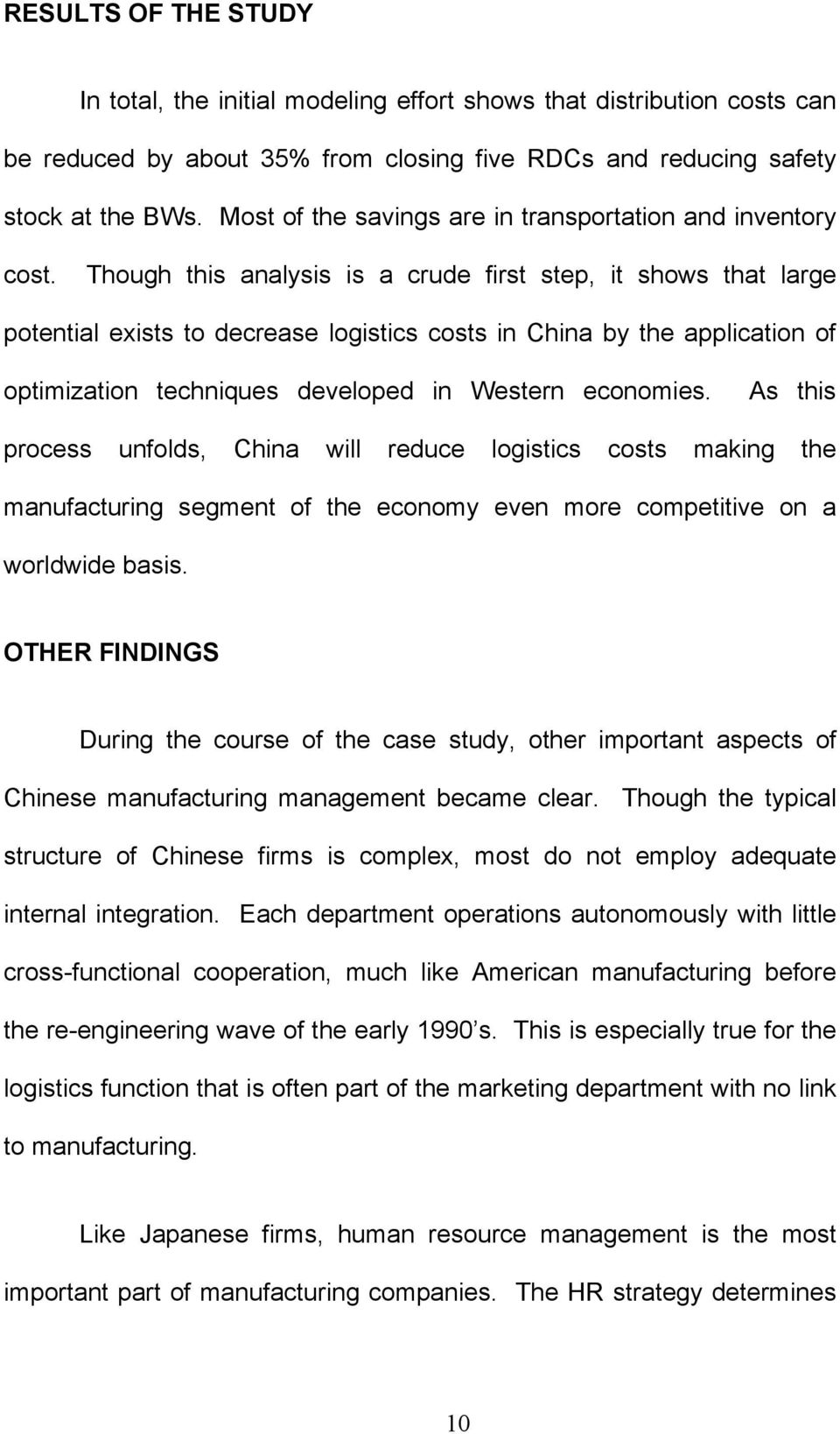 Though this analysis is a crude first step, it shows that large potential exists to decrease logistics costs in China by the application of optimization techniques developed in Western economies.