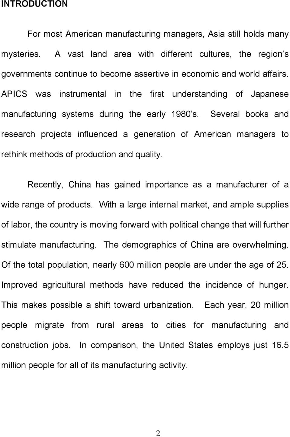 APICS was instrumental in the first understanding of Japanese manufacturing systems during the early 1980 s.