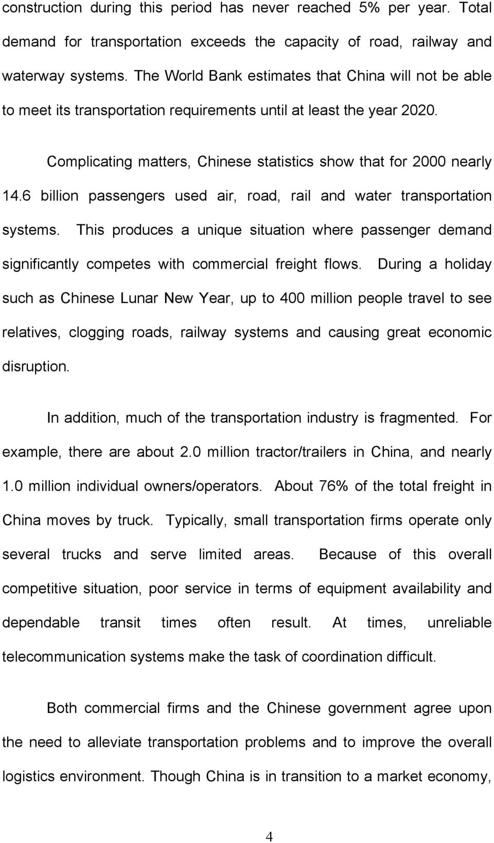 6 billion passengers used air, road, rail and water transportation systems. This produces a unique situation where passenger demand significantly competes with commercial freight flows.