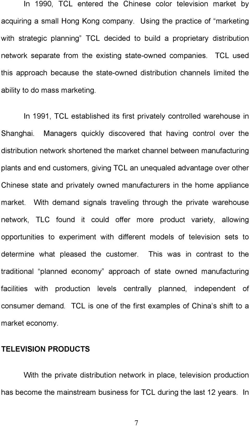 TCL used this approach because the state-owned distribution channels limited the ability to do mass marketing. In 1991, TCL established its first privately controlled warehouse in Shanghai.