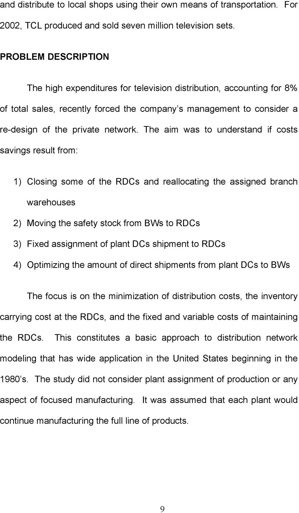 The aim was to understand if costs savings result from: 1) Closing some of the RDCs and reallocating the assigned branch warehouses 2) Moving the safety stock from BWs to RDCs 3) Fixed assignment of