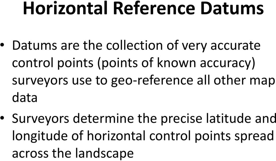 geo-reference all other map data Surveyors determine the precise