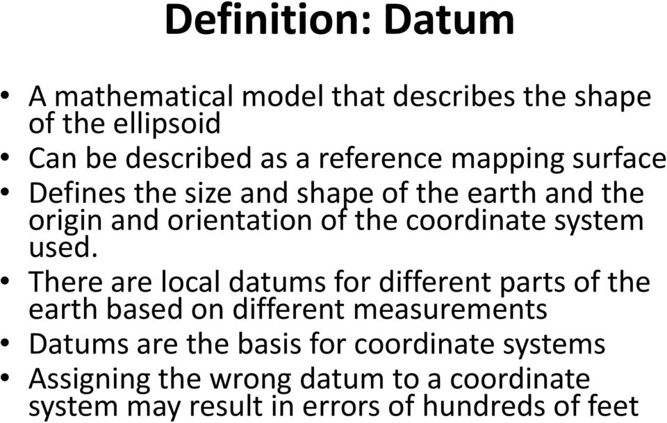 used. There are local datums for different parts of the earth based on different measurements Datums are the