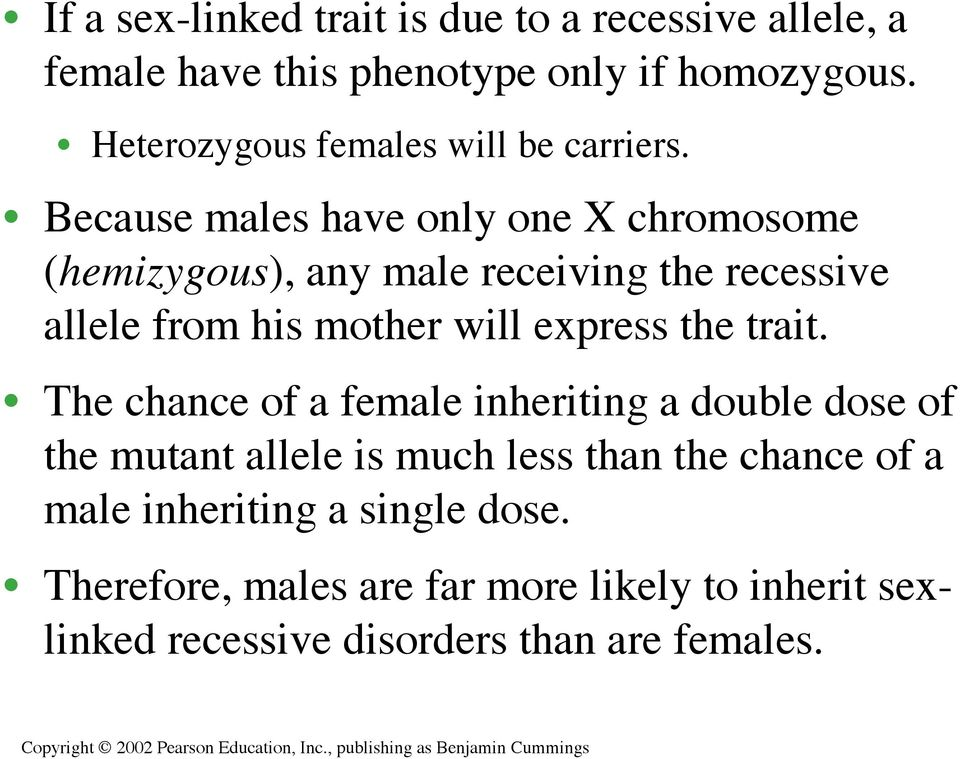 Because males have only one X chromosome (hemizygous), any male receiving the recessive allele from his mother will express