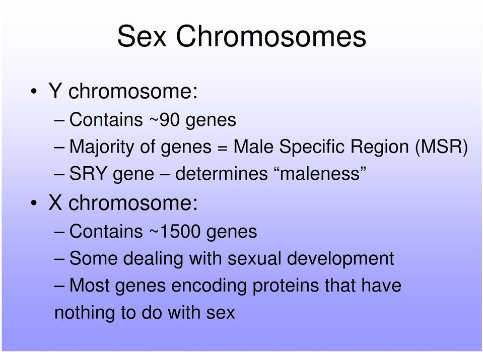 X chromosome: Contains ~1500 genes Some dealing with sexual
