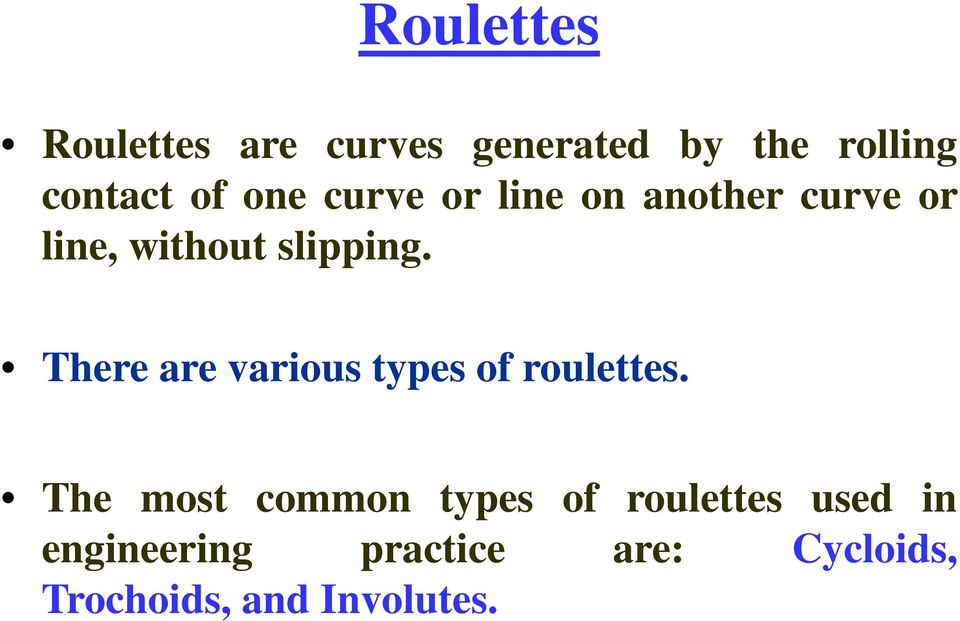 There are various types of roulettes.