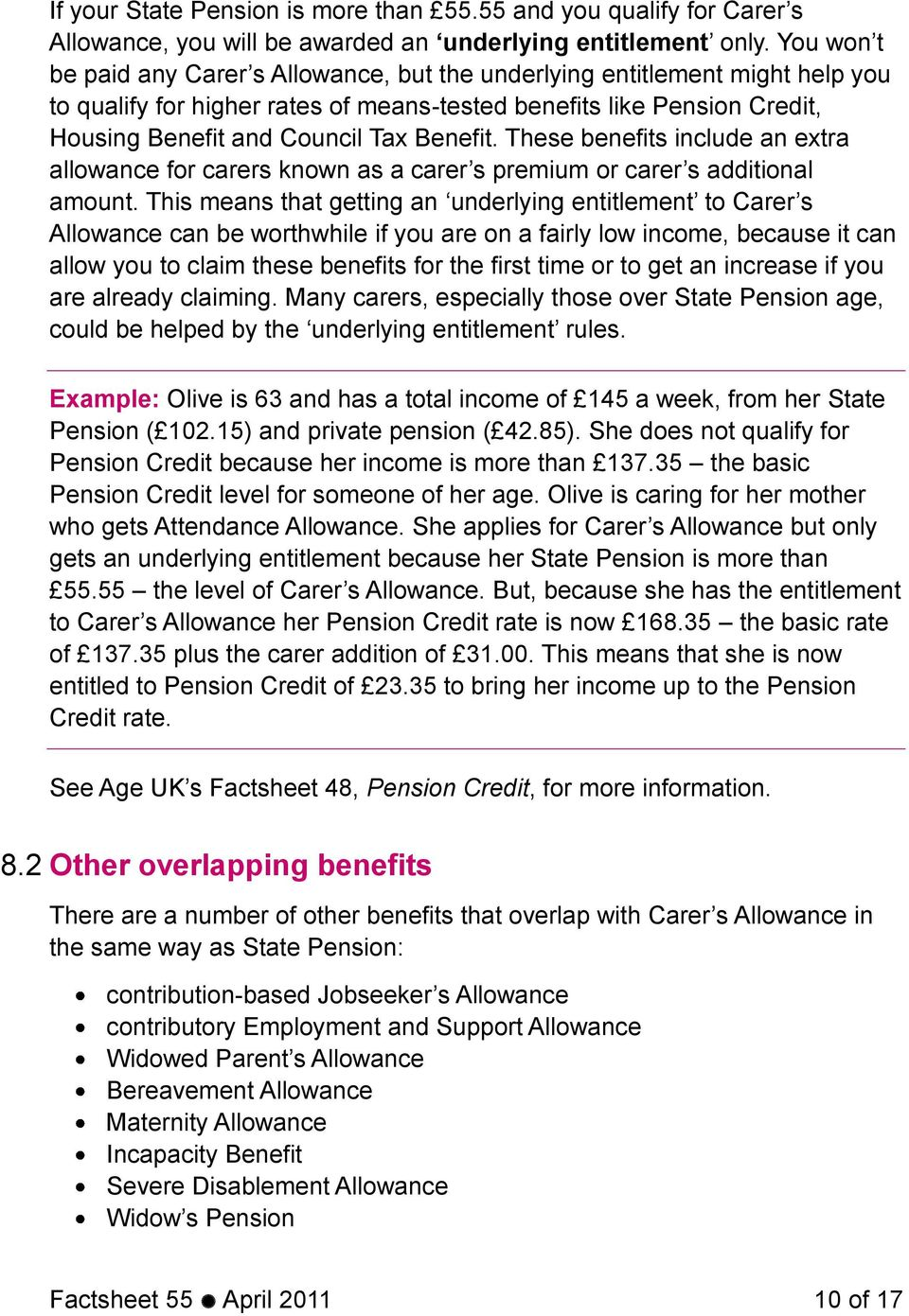 Benefit. These benefits include an extra allowance for carers known as a carer s premium or carer s additional amount.