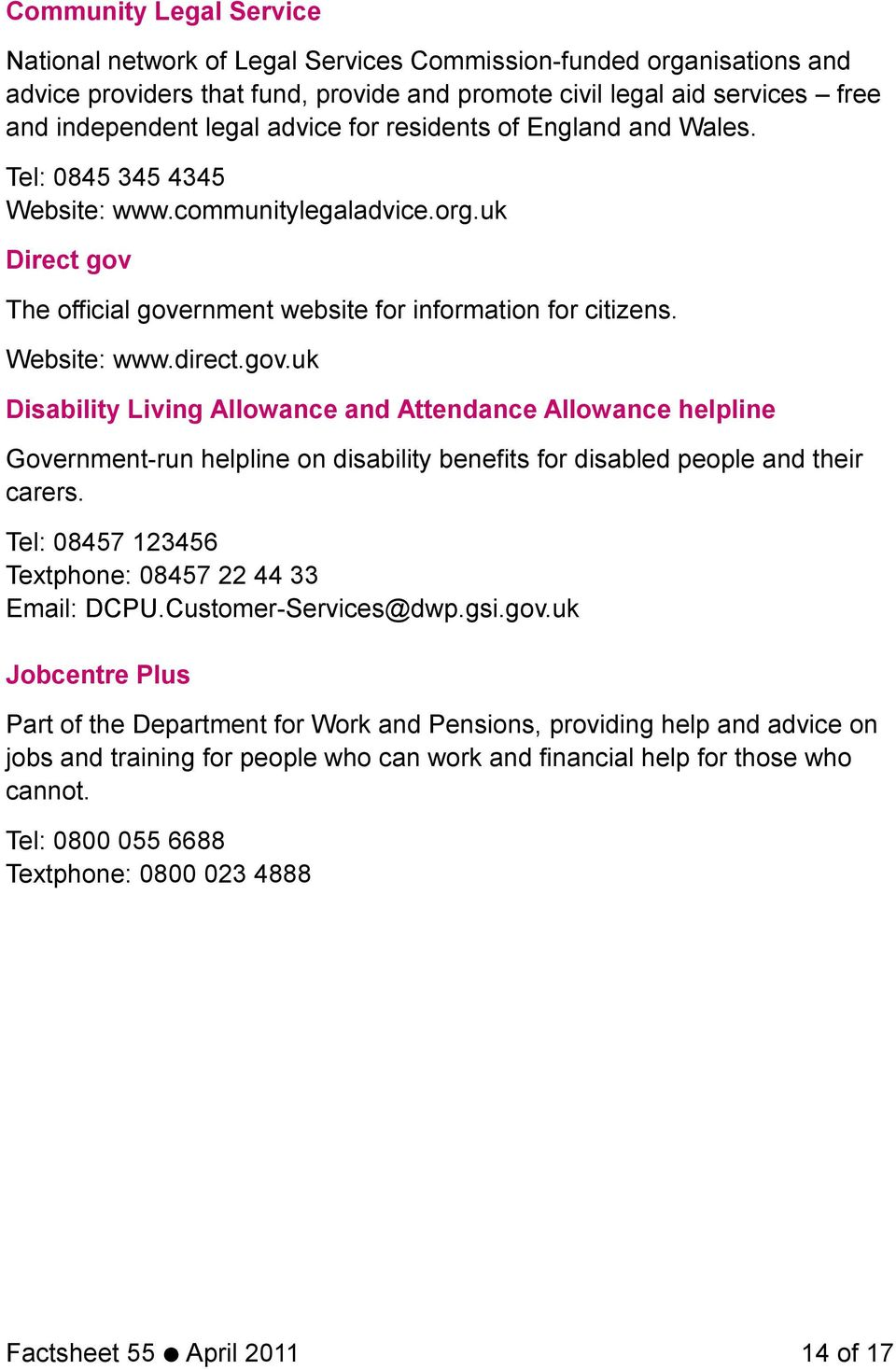 The official government website for information for citizens. Website: www.direct.gov.uk Disability Living Allowance and Attendance Allowance helpline Government-run helpline on disability benefits for disabled people and their carers.