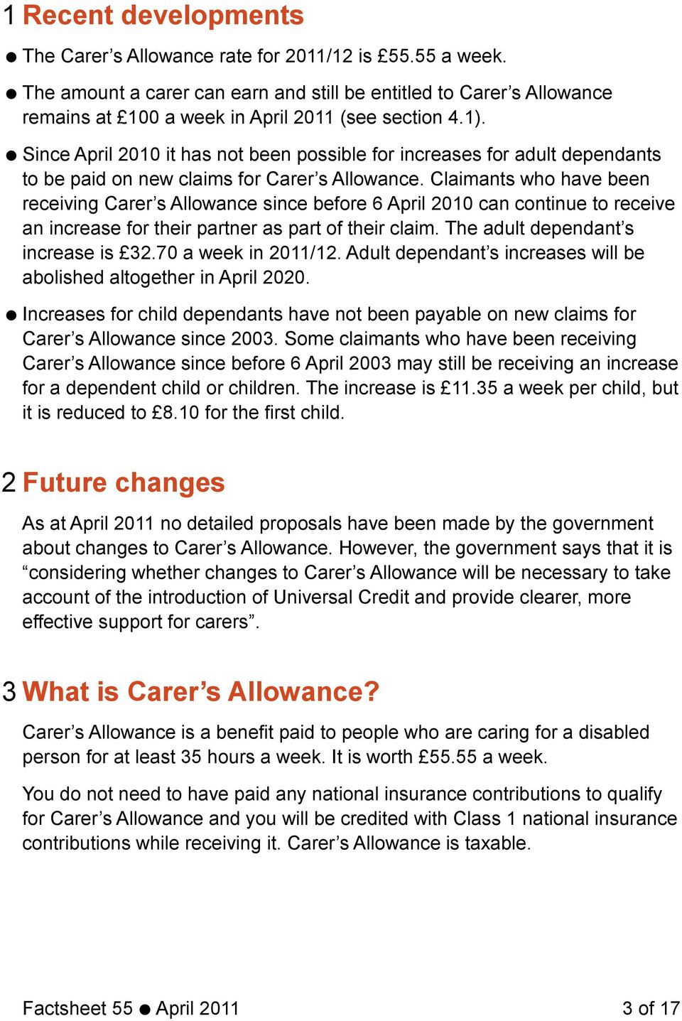 Claimants who have been receiving Carer s Allowance since before 6 April 2010 can continue to receive an increase for their partner as part of their claim. The adult dependant s increase is 32.