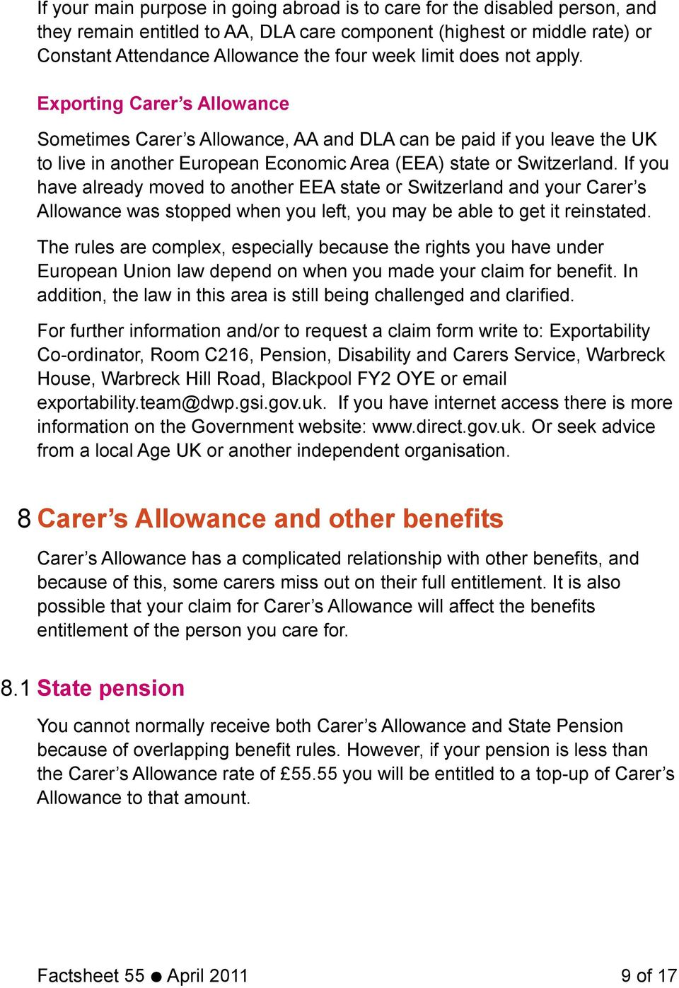If you have already moved to another EEA state or Switzerland and your Carer s Allowance was stopped when you left, you may be able to get it reinstated.