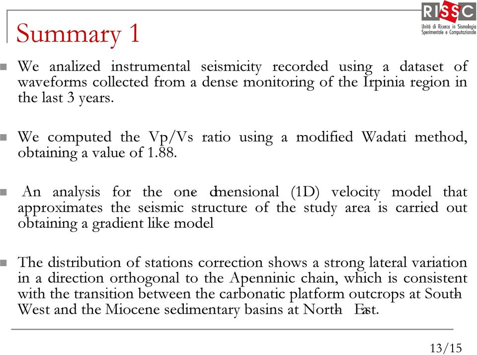 An analysis for the one- dimensional (1D) velocity model that approximates the seismic structure of the study area is carried out obtaining a gradient like model The