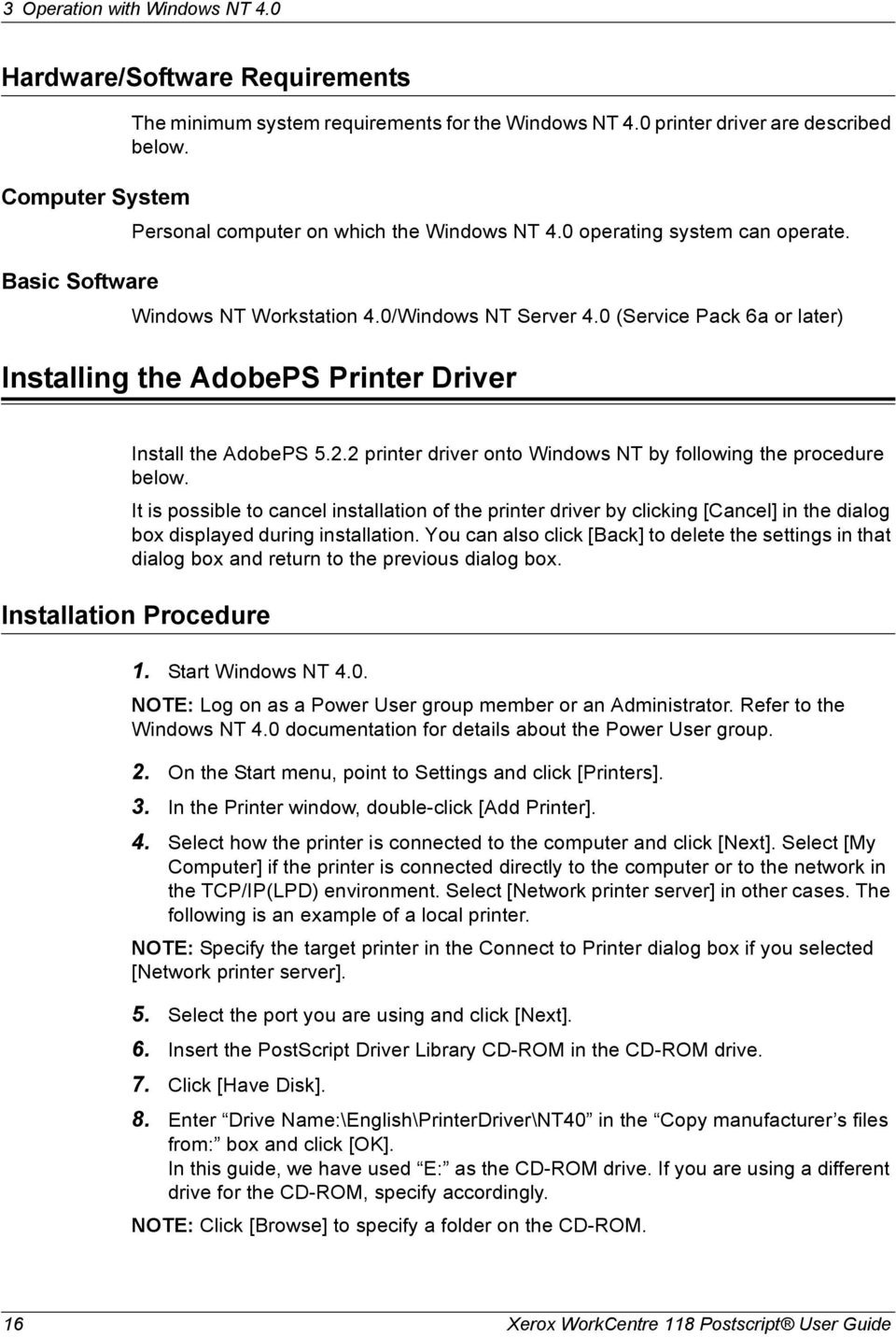 0 (Service Pack 6a or later) Installing the AdobePS Printer Driver Install the AdobePS 5.2.2 printer driver onto Windows NT by following the procedure below.