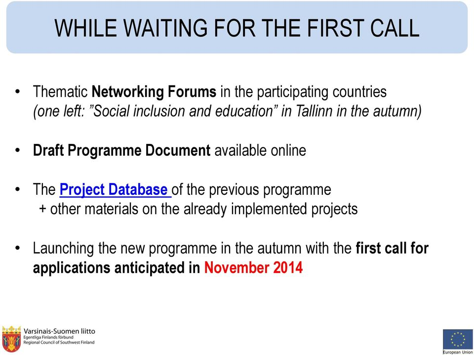 Project Database of the previous programme + other materials on the already implemented projects