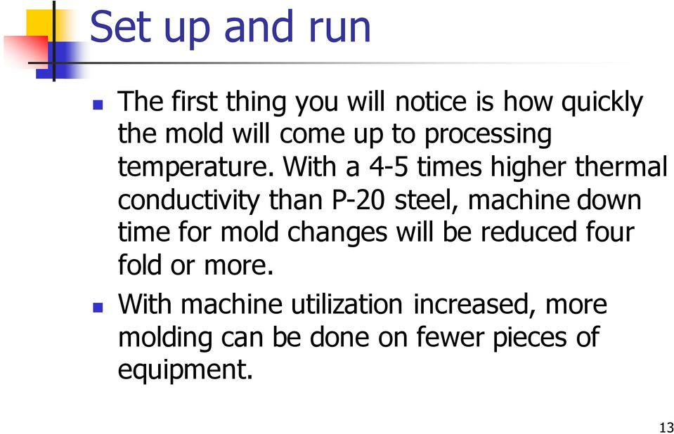 With a 4-5 times higher thermal conductivity than P-20 steel, machine down time for