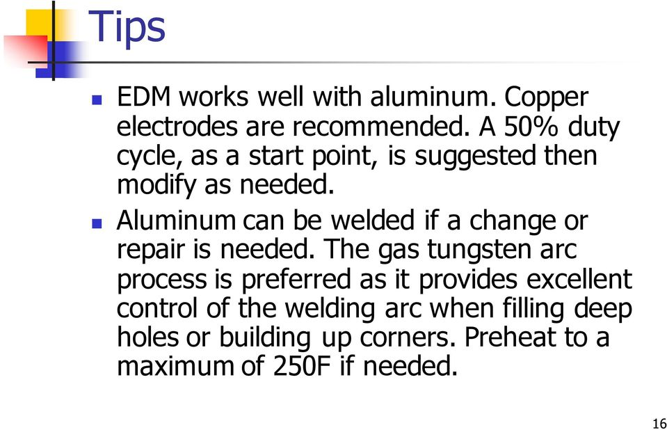 Aluminum can be welded if a change or repair is needed.