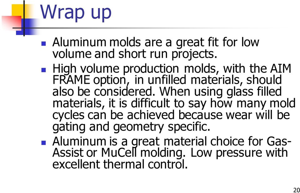When using glass filled materials, it is difficult to say how many mold cycles can be achieved because wear will