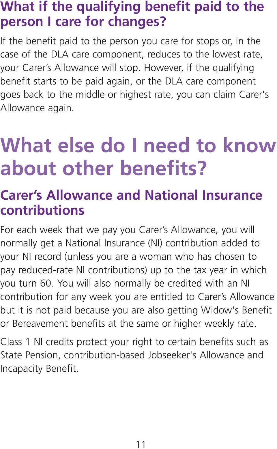 However, if the qualifying benefit starts to be paid again, or the DLA care component goes back to the middle or highest rate, you can claim Carer's Allowance again.