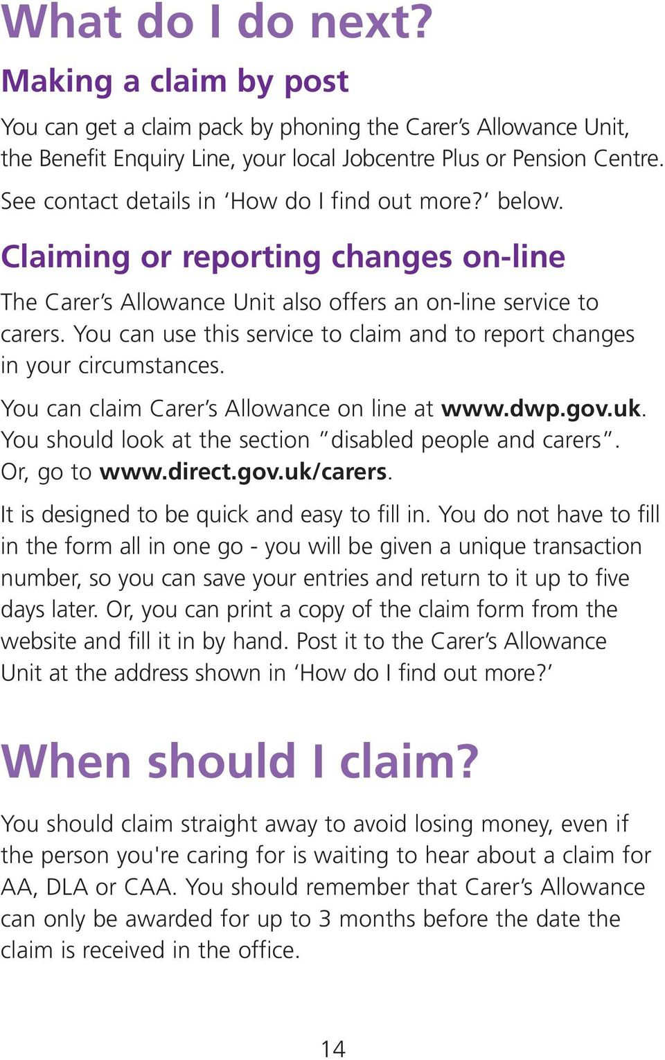 You can use this service to claim and to report changes in your circumstances. You can claim Carer s Allowance on line at www.dwp.gov.uk. You should look at the section disabled people and carers.
