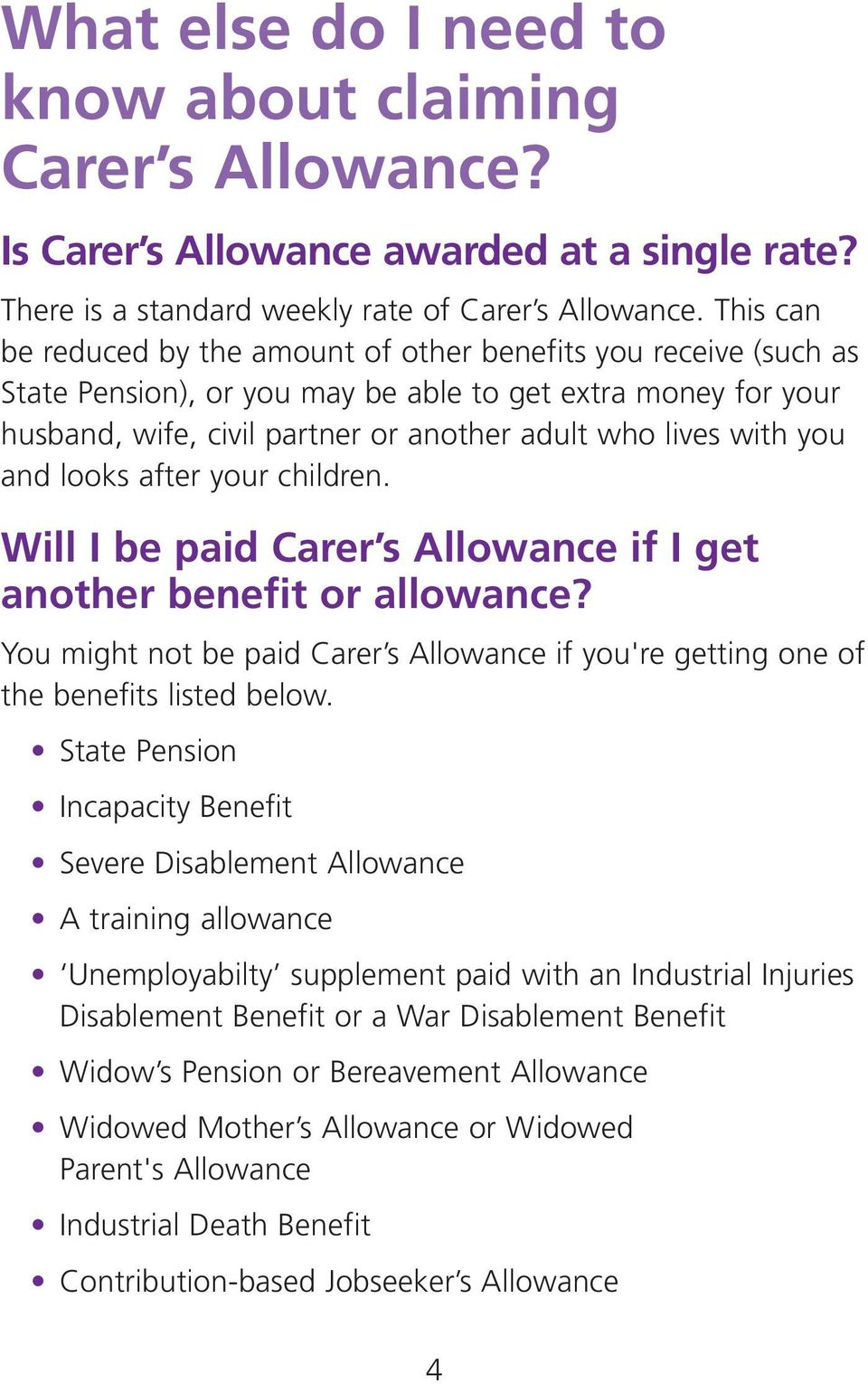 you and looks after your children. Will I be paid Carer s Allowance if I get another benefit or allowance? You might not be paid Carer s Allowance if you're getting one of the benefits listed below.