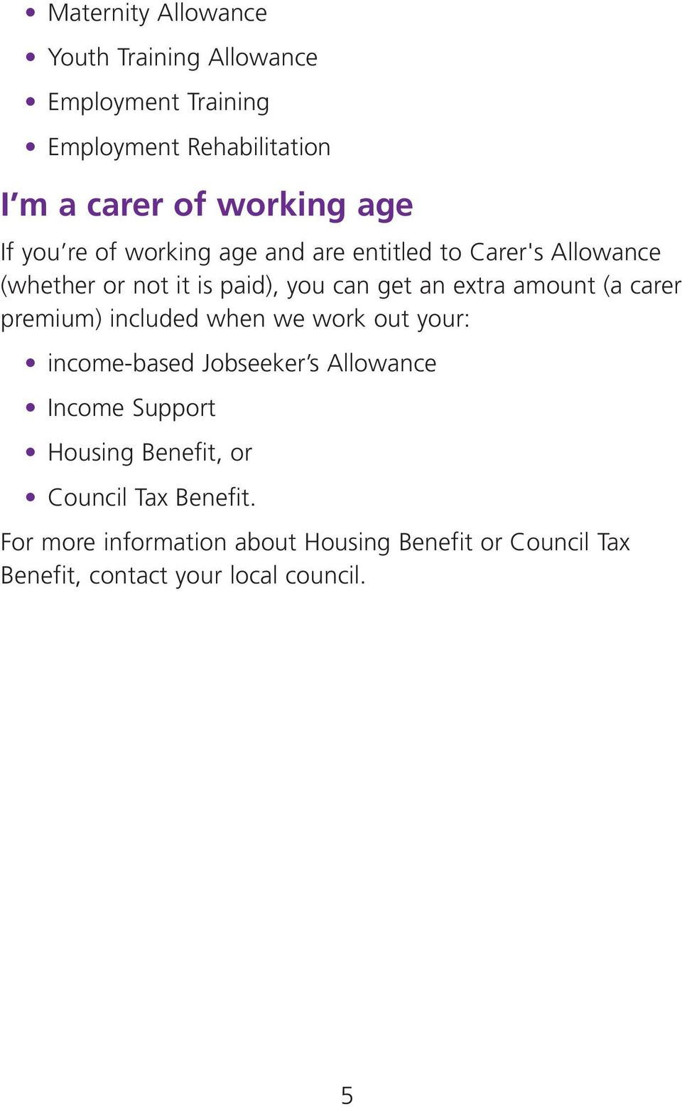 amount (a carer premium) included when we work out your: income-based Jobseeker s Allowance Income Support Housing