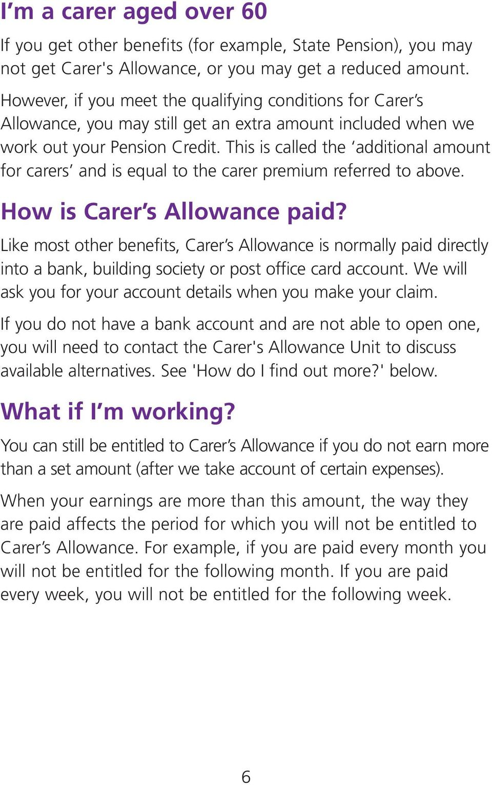 This is called the additional amount for carers and is equal to the carer premium referred to above. How is Carer s Allowance paid?