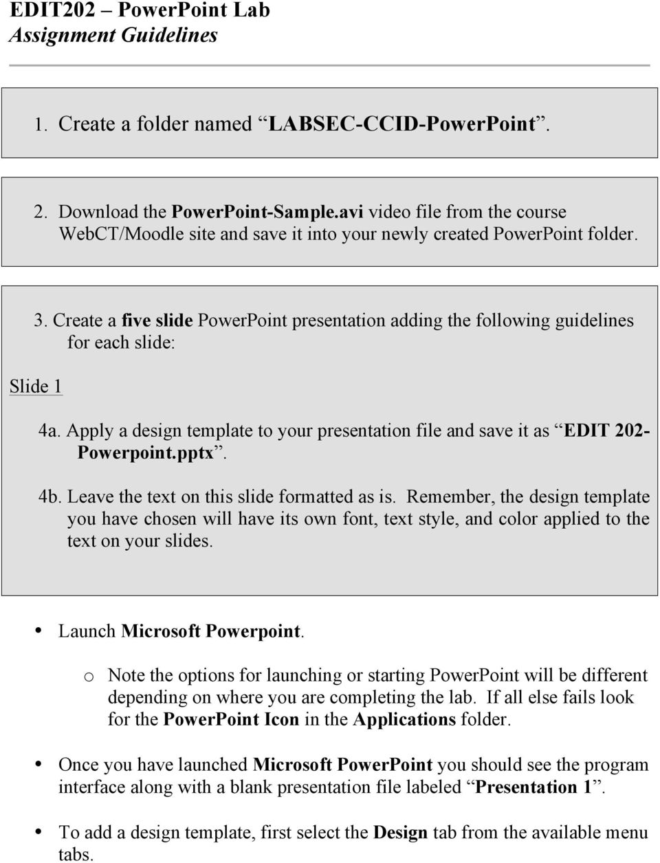 Create a five slide PowerPoint presentation adding the following guidelines for each slide: Slide 1 4a. Apply a design template to your presentation file and save it as EDIT 202- Powerpoint.pptx. 4b.