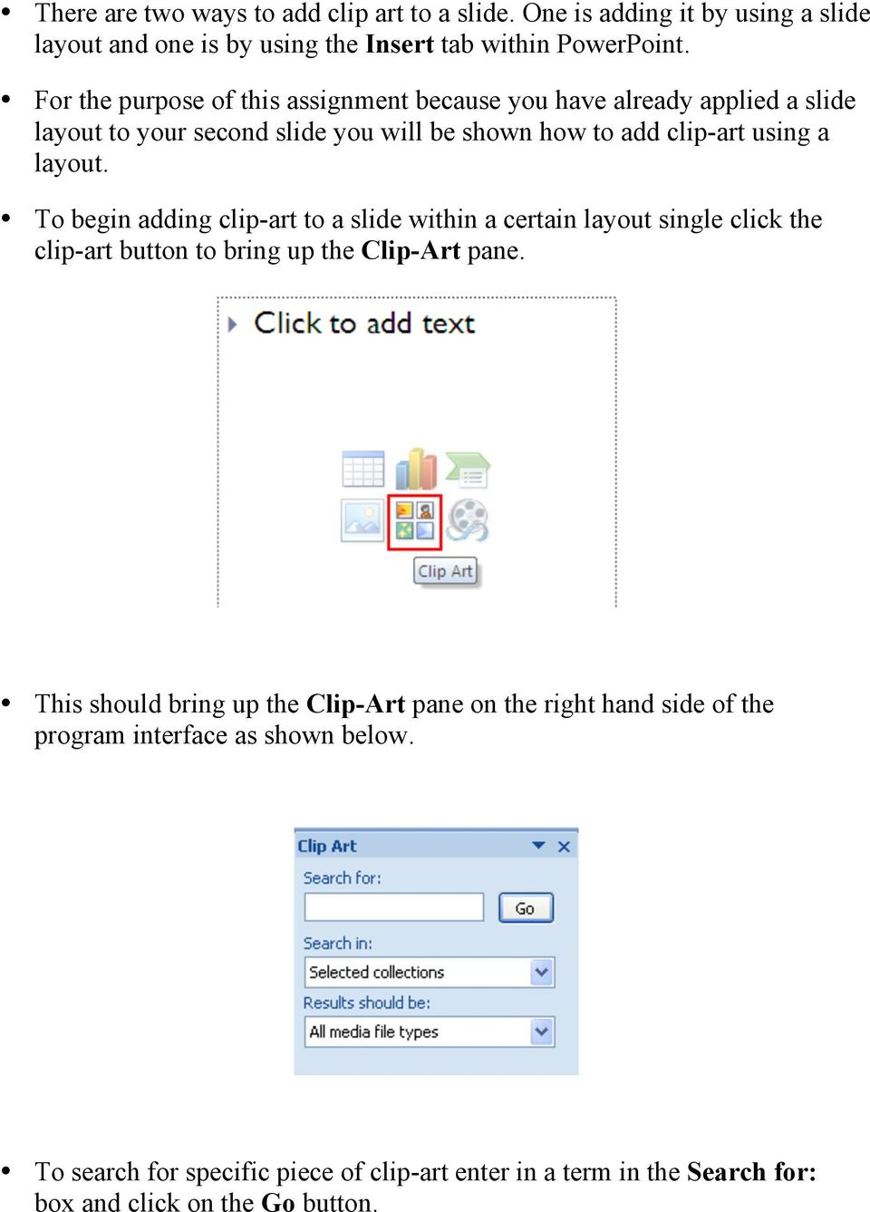 To begin adding clip-art to a slide within a certain layout single click the clip-art button to bring up the Clip-Art pane.