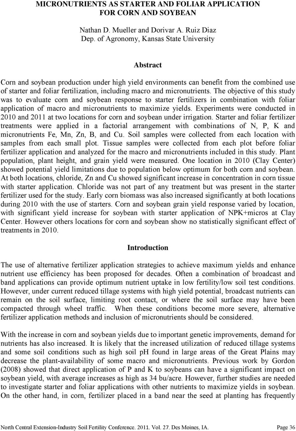 micronutrients. The objective of this study was to evaluate corn and soybean response to starter fertilizers in combination with foliar application of macro and micronutrients to maximize yields.