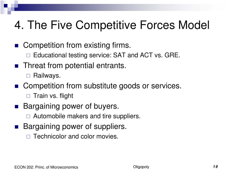 Competition from substitute goods or services. Train vs. flight Bargaining power of buyers.