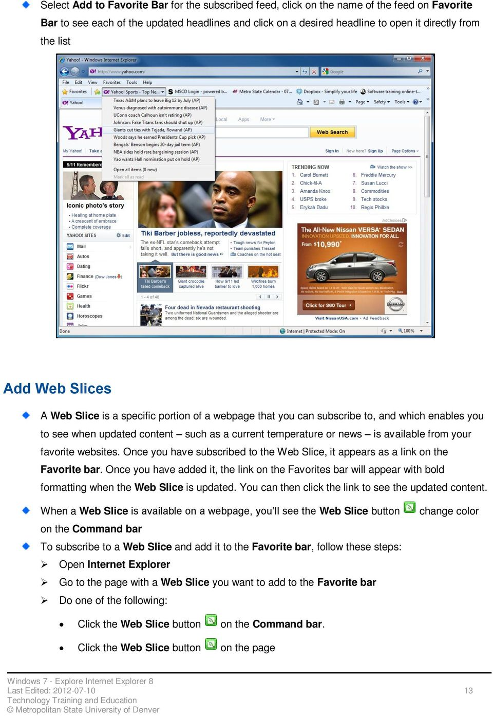 your favorite websites. Once you have subscribed to the Web Slice, it appears as a link on the Favorite bar.